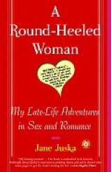 A Round-Heeled Woman- My Late-Life Adventures in Sex and Romance